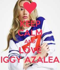 Poster: KEEP CALM AND LOVE IGGY AZALEA