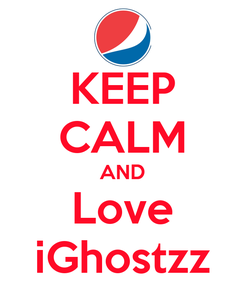 Poster: KEEP CALM AND Love iGhostzz