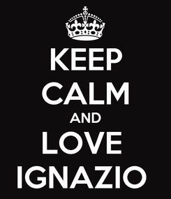 Poster: KEEP CALM AND LOVE  IGNAZIO