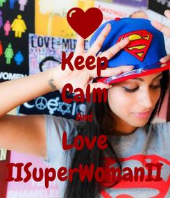 Poster: Keep Calm And Love IISuperWomanII