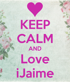 Poster: KEEP CALM AND Love iJaime