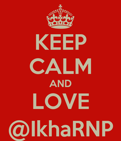 Poster: KEEP CALM AND LOVE @IkhaRNP