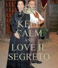 Poster: KEEP CALM AND LOVE IL SEGRETO