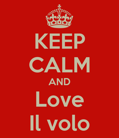 Poster: KEEP CALM AND Love Il volo