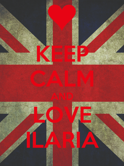 Poster: KEEP CALM AND LOVE ILARIA