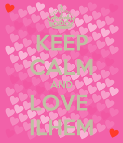 Poster: KEEP CALM AND LOVE  ILHEM