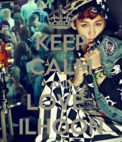 Poster: KEEP CALM AND LOVE   ILHOON