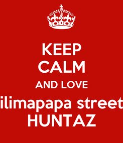 Poster: KEEP CALM AND LOVE ilimapapa street HUNTAZ