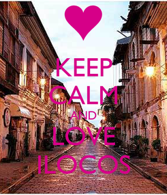 Poster: KEEP CALM AND LOVE ILOCOS