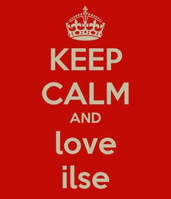 Poster: KEEP CALM AND love ilse