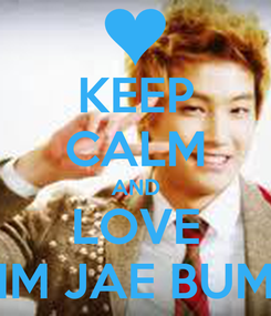 Poster: KEEP CALM AND LOVE IM JAE BUM