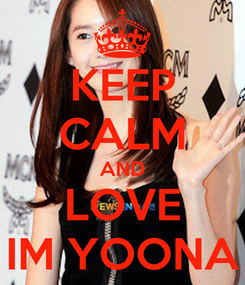 Poster: KEEP CALM AND LOVE IM YOONA