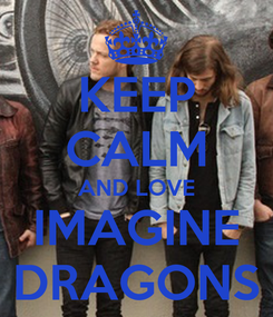 Poster: KEEP CALM AND LOVE IMAGINE DRAGONS