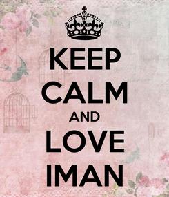 Poster: KEEP CALM AND LOVE IMAN