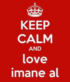 Poster: KEEP CALM AND love imane al