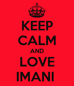 Poster: KEEP CALM AND LOVE IMANI