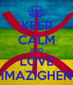 Poster: KEEP CALM AND LOVE IMAZIGHEN