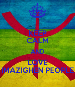 Poster: KEEP CALM AND LOVE IMAZIGHEN PEOPLE