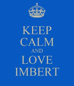 Poster: KEEP CALM AND LOVE IMBERT
