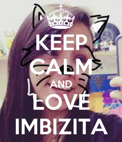 Poster: KEEP CALM AND LOVE IMBIZITA