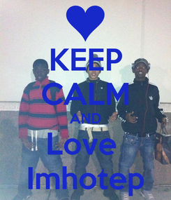Poster: KEEP CALM AND Love  Imhotep