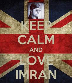 Poster: KEEP CALM AND LOVE IMRAN