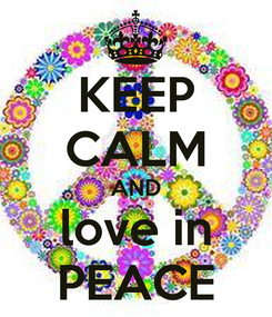 Poster: KEEP CALM AND love in PEACE