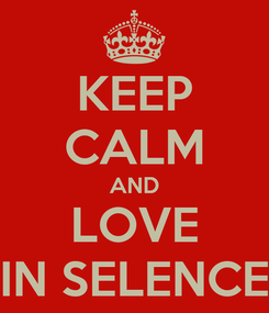 Poster: KEEP CALM AND LOVE IN SELENCE