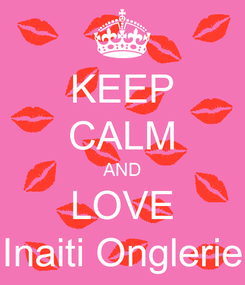Poster: KEEP CALM AND LOVE Inaiti Onglerie