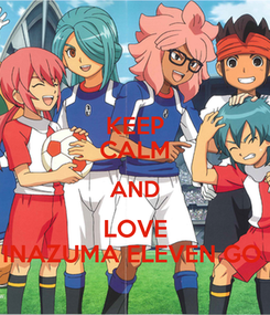 Poster: KEEP CALM AND LOVE INAZUMA ELEVEN GO