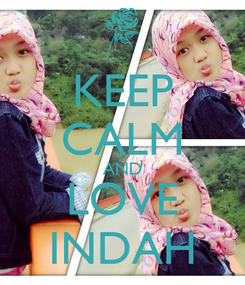 Poster: KEEP CALM AND LOVE INDAH