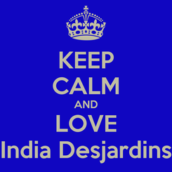 Poster: KEEP CALM AND LOVE India Desjardins