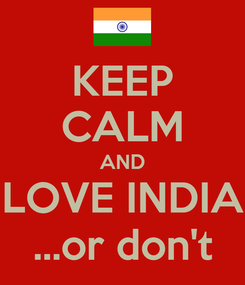 Poster: KEEP CALM AND LOVE INDIA ...or don't