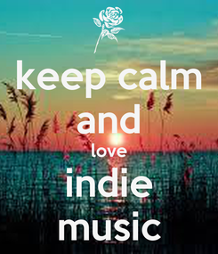 Poster: keep calm and love indie music