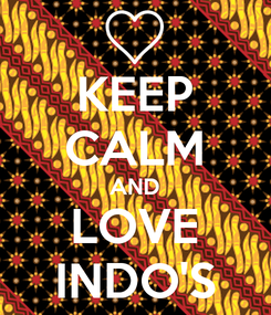 Poster: KEEP CALM AND LOVE INDO'S