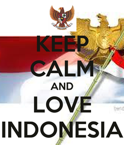 Poster: KEEP CALM AND LOVE INDONESIA