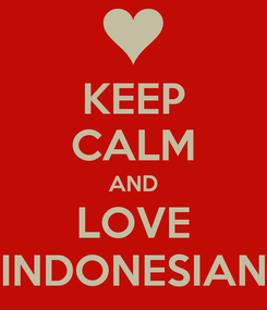 Poster: KEEP CALM AND LOVE INDONESIAN
