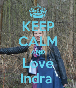 Poster: KEEP CALM AND Love Indra