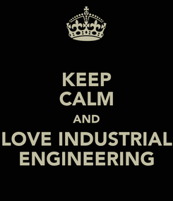 Poster: KEEP CALM AND LOVE INDUSTRIAL ENGINEERING