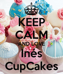 Poster: KEEP CALM AND LOVE Inés CupCakes
