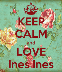 Poster: KEEP CALM and LOVE Ines Ines