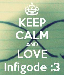 Poster: KEEP CALM AND LOVE Infigode :3