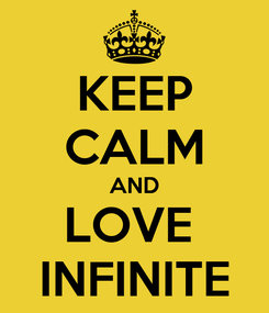 Poster: KEEP CALM AND LOVE  INFINITE