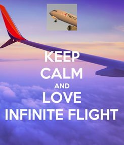 Poster: KEEP CALM AND LOVE INFINITE FLIGHT