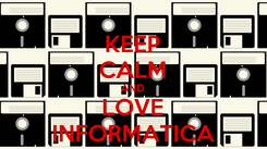 Poster: KEEP CALM AND LOVE INFORMATICA