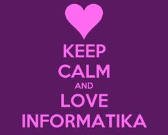 Poster: KEEP CALM AND LOVE INFORMATIKA