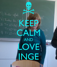 Poster: KEEP CALM AND LOVE  INGE