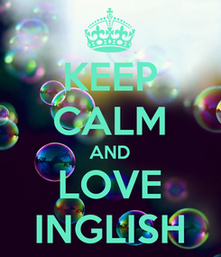 Poster: KEEP CALM AND LOVE INGLISH