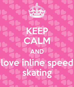 Poster: KEEP CALM AND love inline speed skating