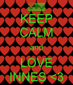 Poster: KEEP CALM and LOVE INNES <3